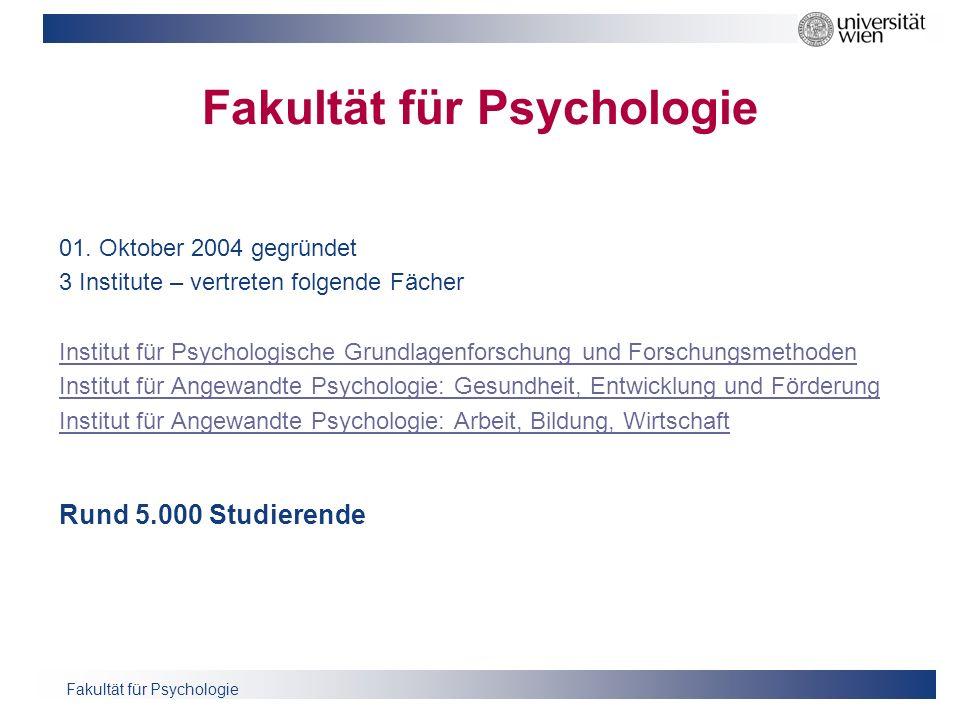 Fakultät für Psychologie 01. Oktober 2004 gegründet 3 Institute – vertreten folgende Fächer Institut für Psychologische Grundlagenforschung und Forsch