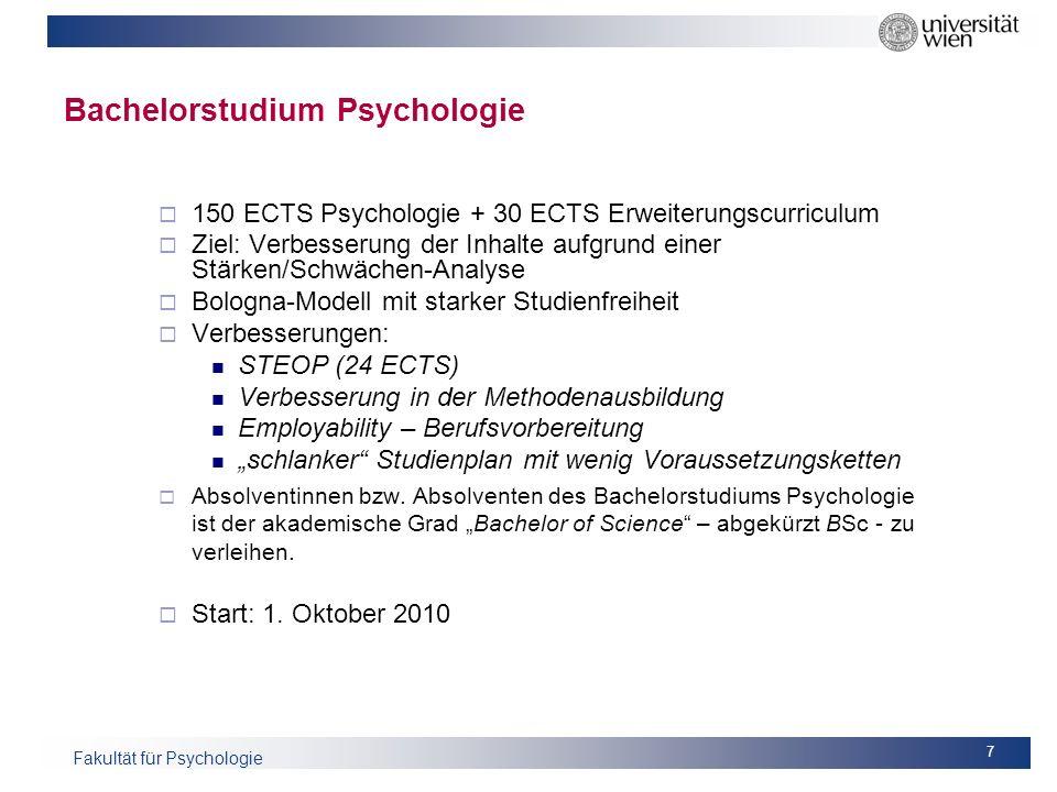 Fakultät für Psychologie 7 Bachelorstudium Psychologie 150 ECTS Psychologie + 30 ECTS Erweiterungscurriculum Ziel: Verbesserung der Inhalte aufgrund e