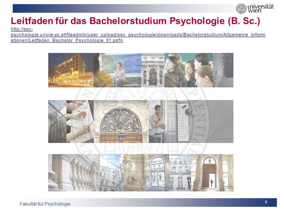 Fakultät für Psychologie Leitfaden für das Bachelorstudium Psychologie (B. Sc.) http://ssc- psychologie.univie.ac.at/fileadmin/user_upload/ssc_psychol