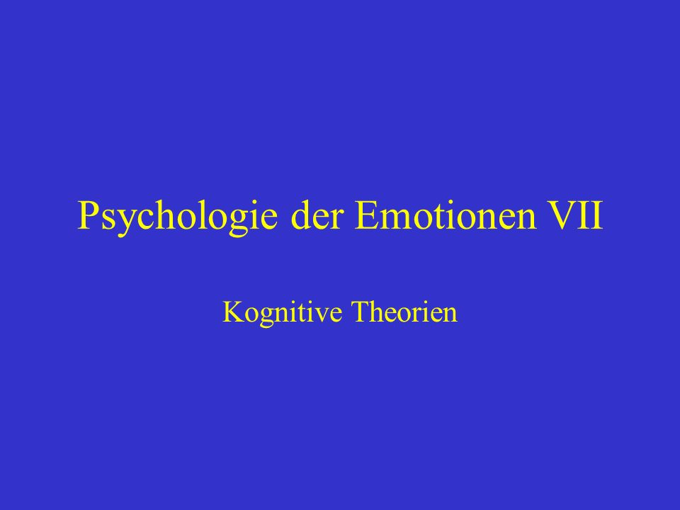 Psychologie der Emotionen VII Kognitive Theorien