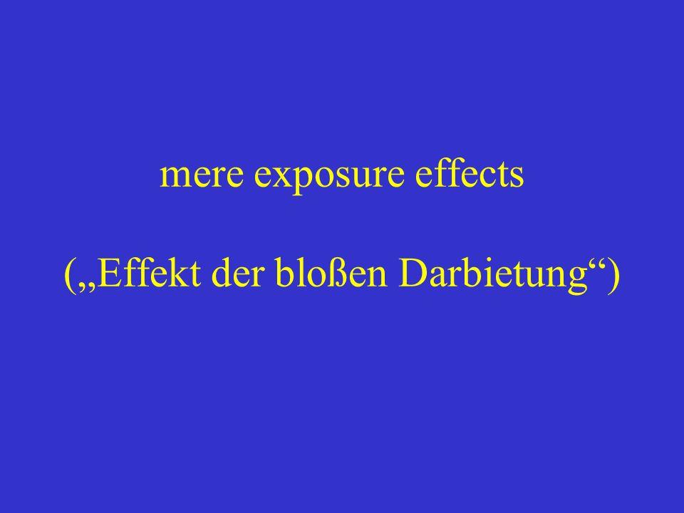 mere exposure effects (Effekt der bloßen Darbietung)