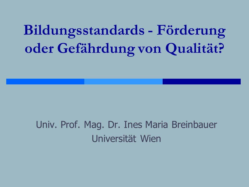 Bildungsstandards - Förderung oder Gefährdung von Qualität? Univ. Prof. Mag. Dr. Ines Maria Breinbauer Universität Wien