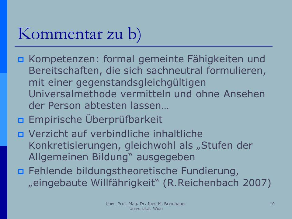 Univ. Prof. Mag. Dr. Ines M. Breinbauer Universität Wien 10 Kommentar zu b) Kompetenzen: formal gemeinte Fähigkeiten und Bereitschaften, die sich sach