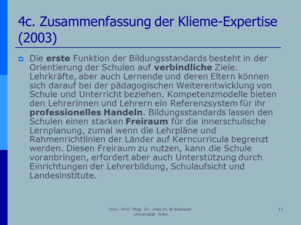Univ. Prof. Mag. Dr. Ines M. Breinbauer Universität Wien 11 4c. Zusammenfassung der Klieme-Expertise (2003) Die erste Funktion der Bildungsstandards b