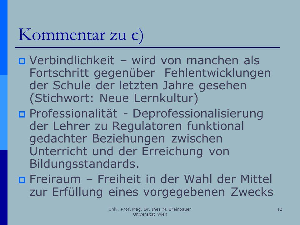 Univ. Prof. Mag. Dr. Ines M. Breinbauer Universität Wien 12 Kommentar zu c) Verbindlichkeit – wird von manchen als Fortschritt gegenüber Fehlentwicklu
