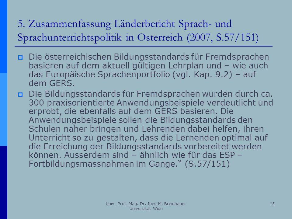 Univ. Prof. Mag. Dr. Ines M. Breinbauer Universität Wien 15 5. Zusammenfassung Länderbericht Sprach- und Sprachunterrichtspolitik in Osterreich (2007,