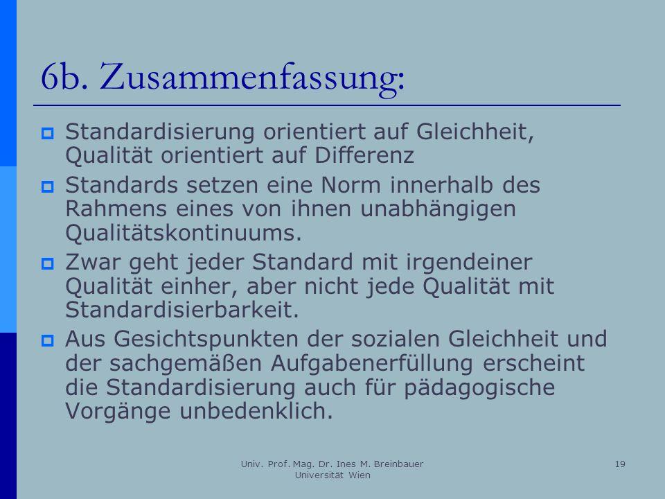 Univ. Prof. Mag. Dr. Ines M. Breinbauer Universität Wien 19 6b. Zusammenfassung: Standardisierung orientiert auf Gleichheit, Qualität orientiert auf D