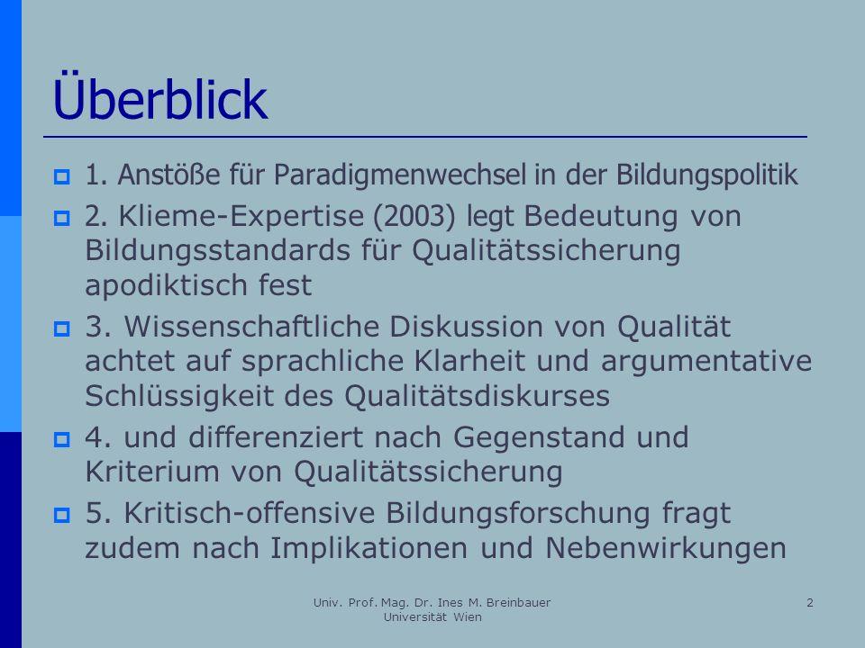 Univ. Prof. Mag. Dr. Ines M. Breinbauer Universität Wien 2 Überblick 1. Anstöße für Paradigmenwechsel in der Bildungspolitik 2. Klieme-Expertise (2003