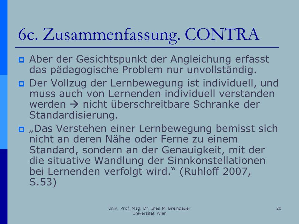 Univ. Prof. Mag. Dr. Ines M. Breinbauer Universität Wien 20 6c. Zusammenfassung. CONTRA Aber der Gesichtspunkt der Angleichung erfasst das pädagogisch