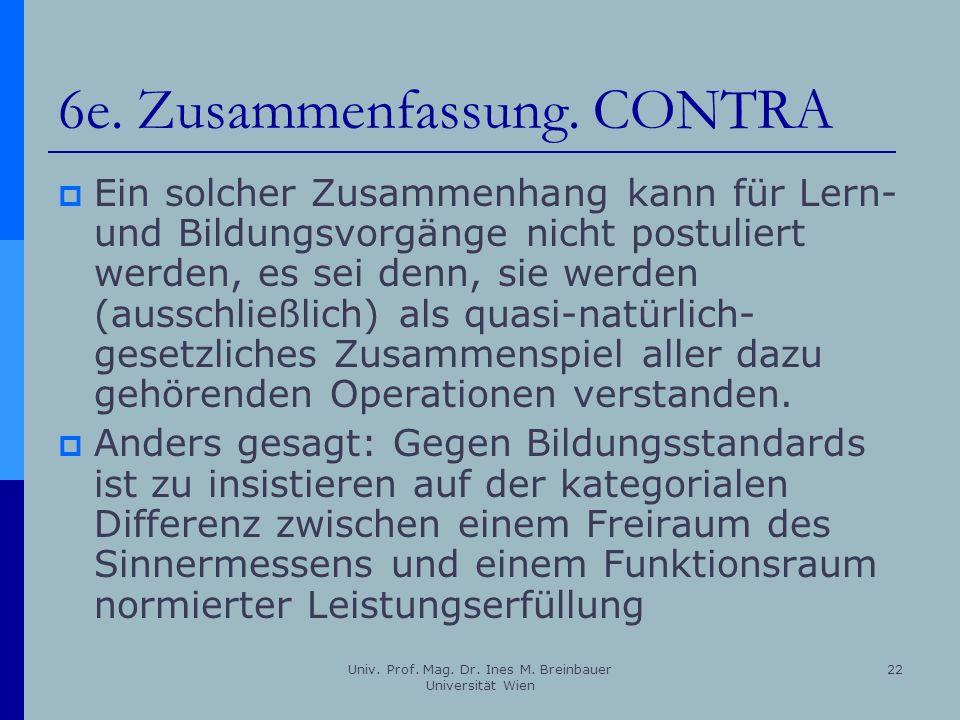 Univ. Prof. Mag. Dr. Ines M. Breinbauer Universität Wien 22 6e. Zusammenfassung. CONTRA Ein solcher Zusammenhang kann für Lern- und Bildungsvorgänge n