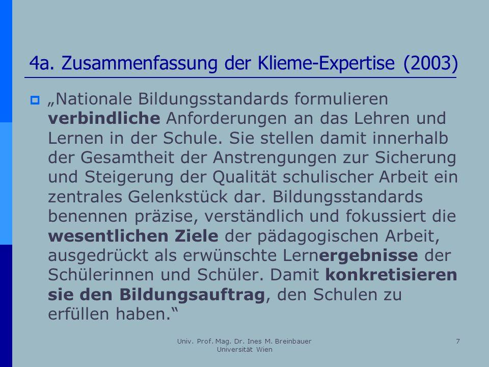 Univ. Prof. Mag. Dr. Ines M. Breinbauer Universität Wien 7 4a. Zusammenfassung der Klieme-Expertise (2003) Nationale Bildungsstandards formulieren ver