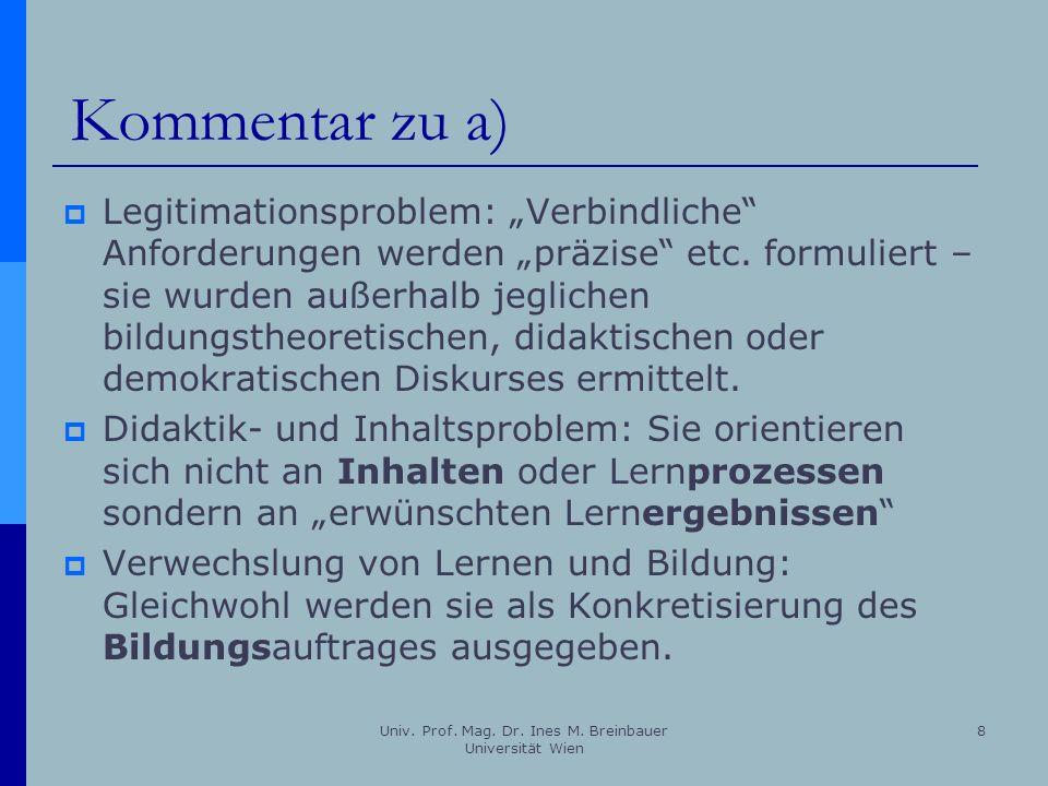 Univ. Prof. Mag. Dr. Ines M. Breinbauer Universität Wien 8 Kommentar zu a) Legitimationsproblem: Verbindliche Anforderungen werden präzise etc. formul