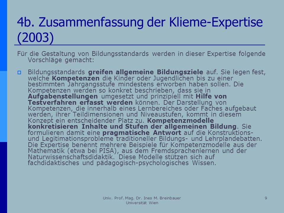 Univ. Prof. Mag. Dr. Ines M. Breinbauer Universität Wien 9 Für die Gestaltung von Bildungsstandards werden in dieser Expertise folgende Vorschläge gem