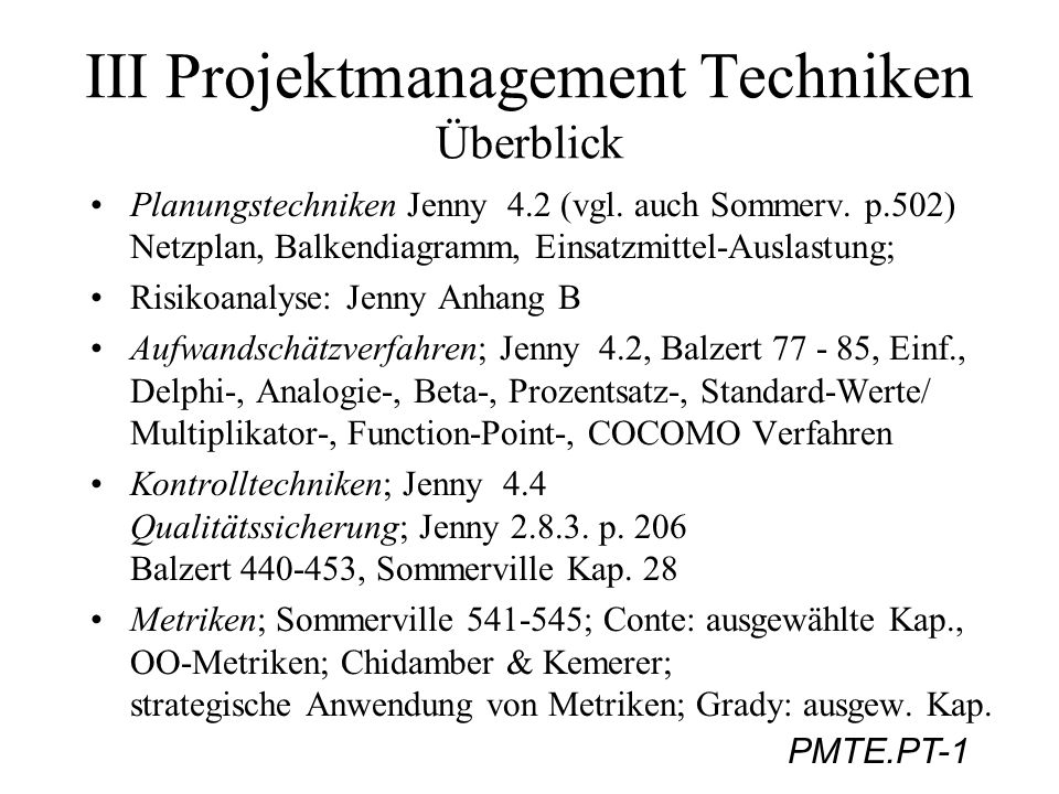 PMTE.PT-1 III Projektmanagement Techniken Überblick Planungstechniken Jenny 4.2 (vgl. auch Sommerv. p.502) Netzplan, Balkendiagramm, Einsatzmittel-Aus