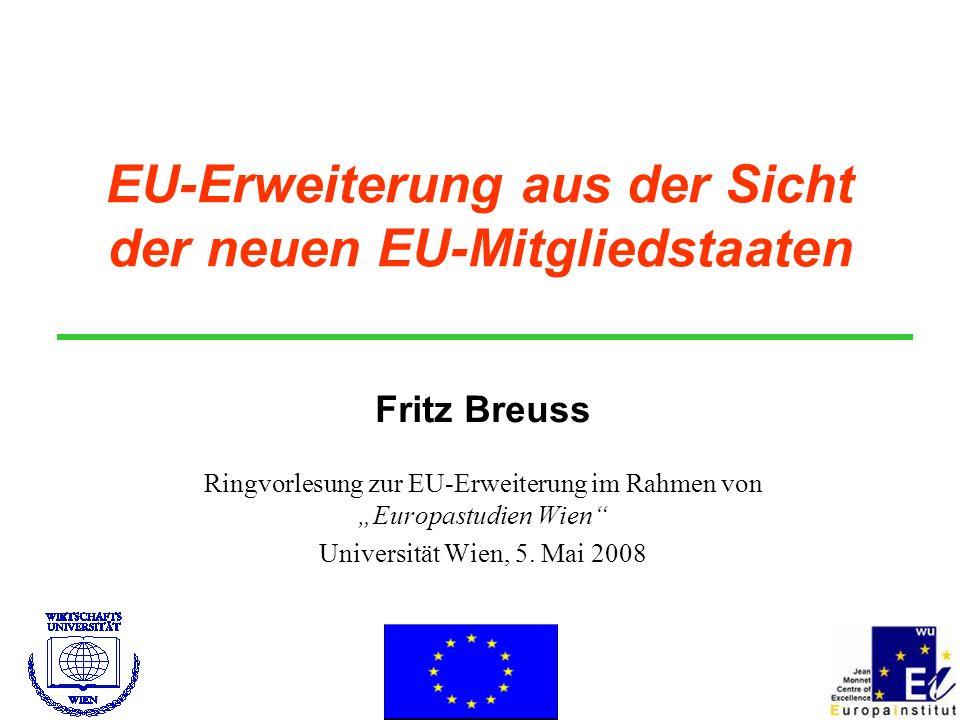 EU-Erweiterung aus der Sicht der neuen EU-Mitgliedstaaten Fritz Breuss Ringvorlesung zur EU-Erweiterung im Rahmen von Europastudien Wien Universität W