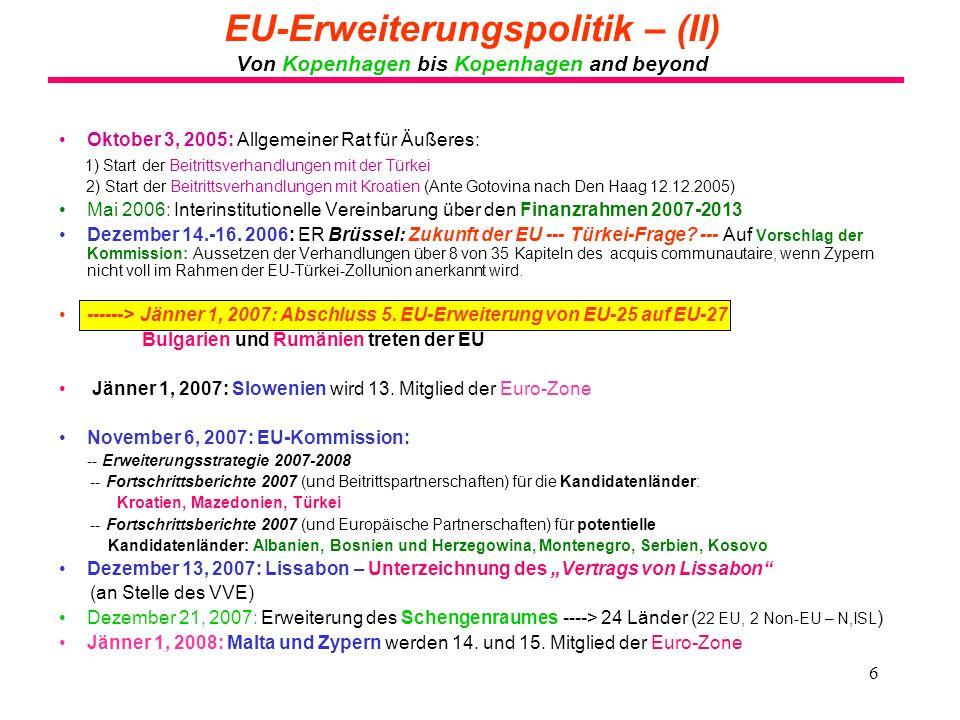 6 EU-Erweiterungspolitik – (II) Von Kopenhagen bis Kopenhagen and beyond Oktober 3, 2005: Allgemeiner Rat für Äußeres: 1) Start der Beitrittsverhandlu