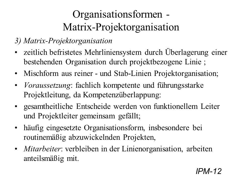 IPM-12 Organisationsformen - Matrix-Projektorganisation 3) Matrix-Projektorganisation zeitlich befristetes Mehrliniensystem durch Überlagerung einer b