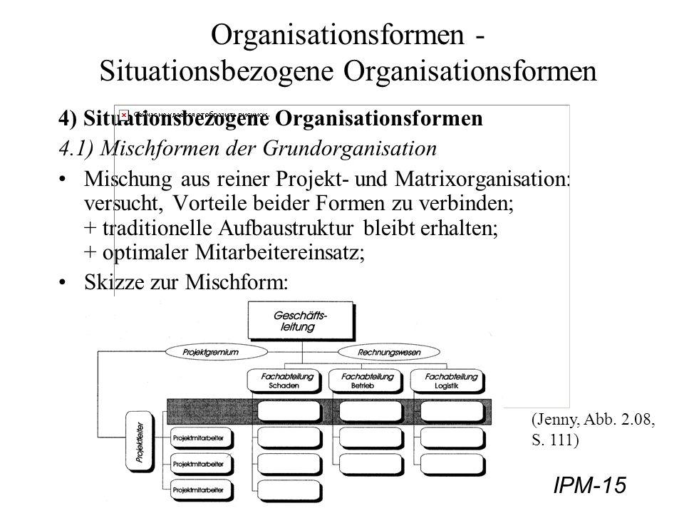 IPM-15 Organisationsformen - Situationsbezogene Organisationsformen 4) Situationsbezogene Organisationsformen 4.1) Mischformen der Grundorganisation M