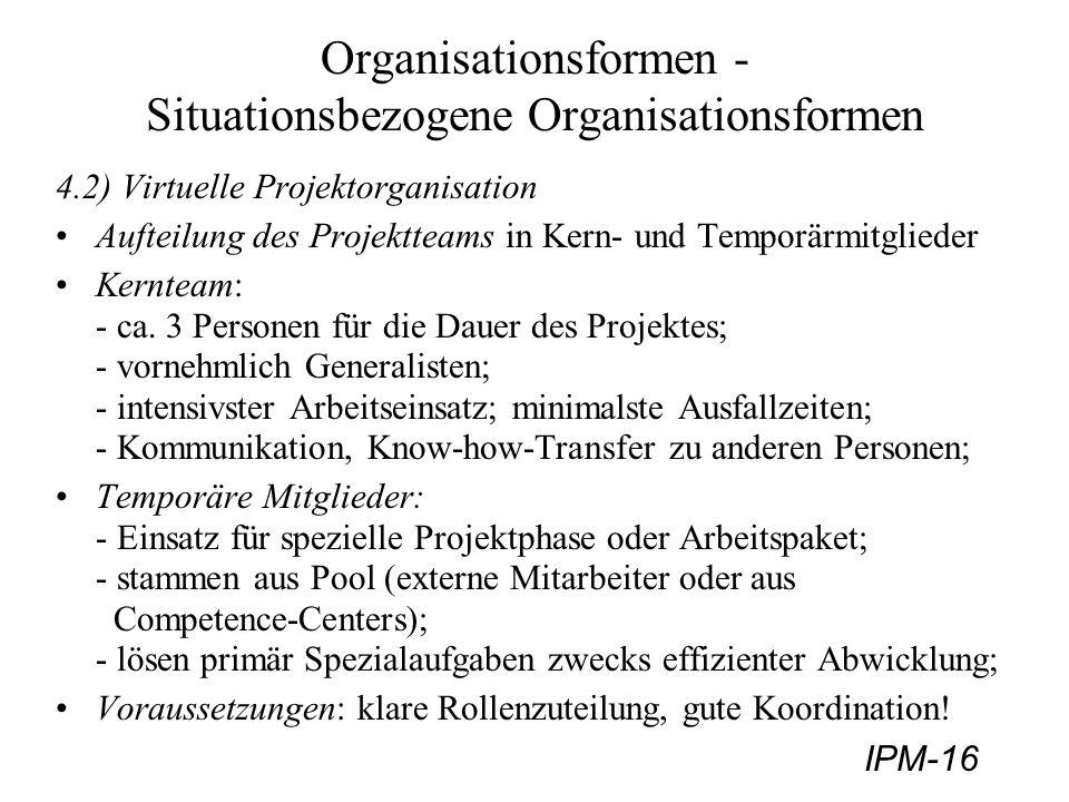 IPM-16 Organisationsformen - Situationsbezogene Organisationsformen 4.2) Virtuelle Projektorganisation Aufteilung des Projektteams in Kern- und Tempor