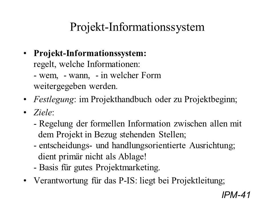 IPM-41 Projekt-Informationssystem Projekt-Informationssystem: regelt, welche Informationen: - wem, - wann, - in welcher Form weitergegeben werden. Fes