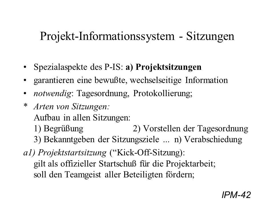 IPM-42 Projekt-Informationssystem - Sitzungen Spezialaspekte des P-IS: a) Projektsitzungen garantieren eine bewußte, wechselseitige Information notwen