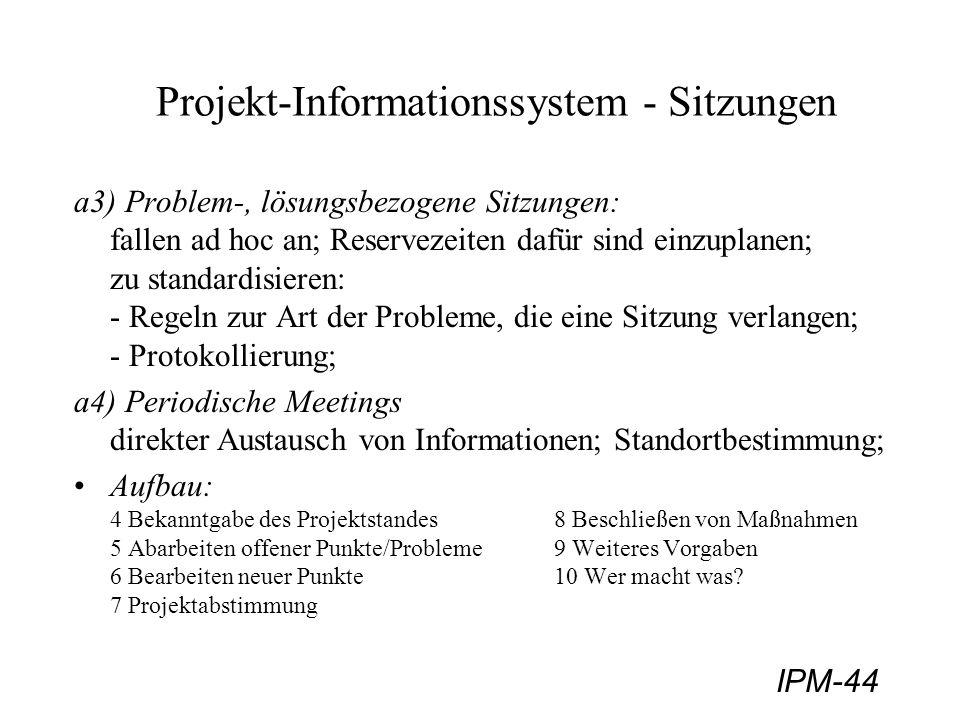IPM-44 Projekt-Informationssystem - Sitzungen a3) Problem-, lösungsbezogene Sitzungen: fallen ad hoc an; Reservezeiten dafür sind einzuplanen; zu stan