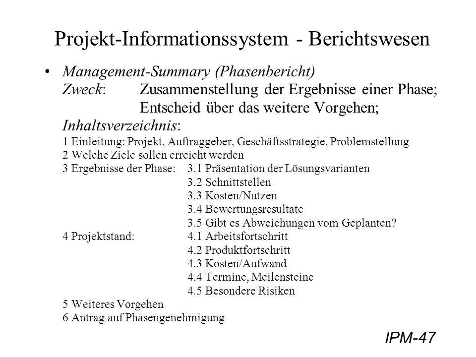 IPM-47 Projekt-Informationssystem - Berichtswesen Management-Summary (Phasenbericht) Zweck:Zusammenstellung der Ergebnisse einer Phase; Entscheid über