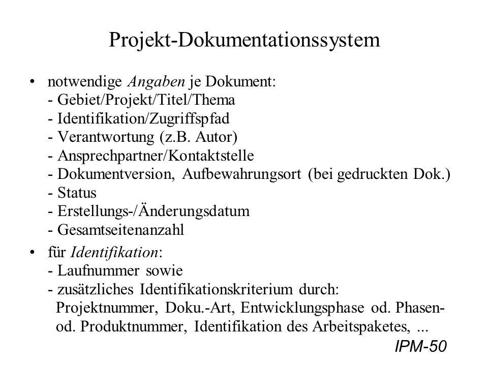 IPM-50 Projekt-Dokumentationssystem notwendige Angaben je Dokument: - Gebiet/Projekt/Titel/Thema - Identifikation/Zugriffspfad - Verantwortung (z.B. A