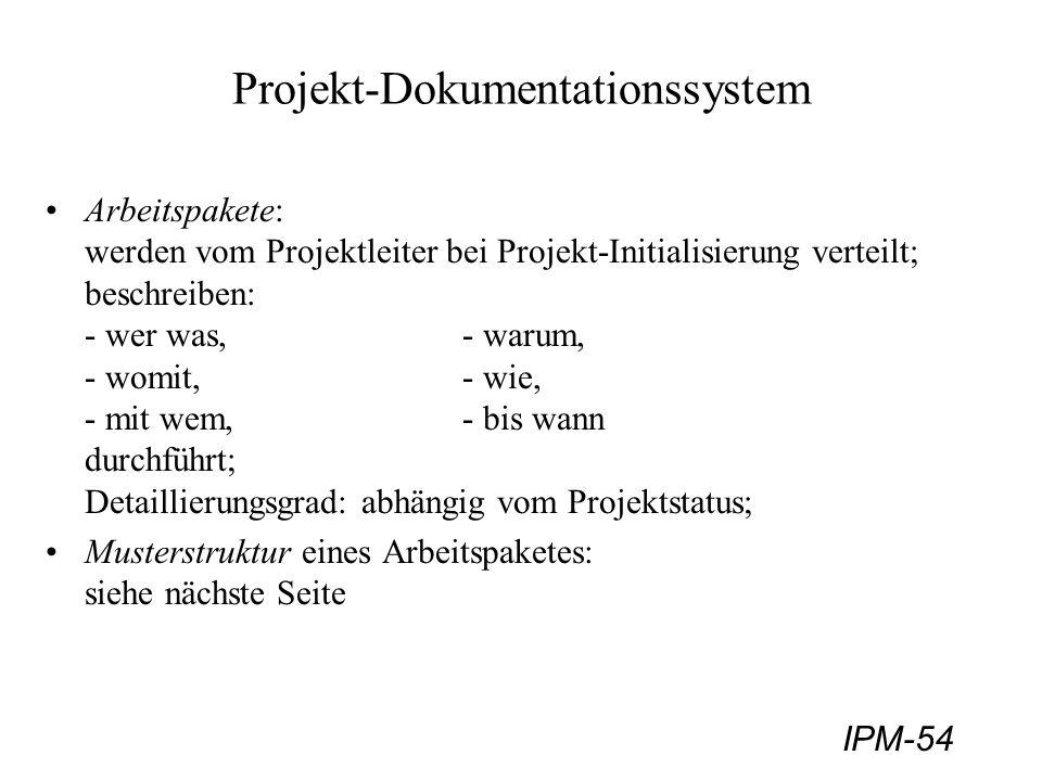 IPM-54 Projekt-Dokumentationssystem Arbeitspakete: werden vom Projektleiter bei Projekt-Initialisierung verteilt; beschreiben: - wer was, - warum, - w