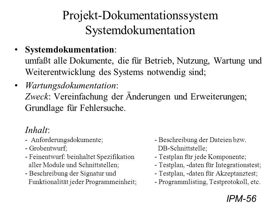 IPM-56 Projekt-Dokumentationssystem Systemdokumentation Systemdokumentation: umfaßt alle Dokumente, die für Betrieb, Nutzung, Wartung und Weiterentwic
