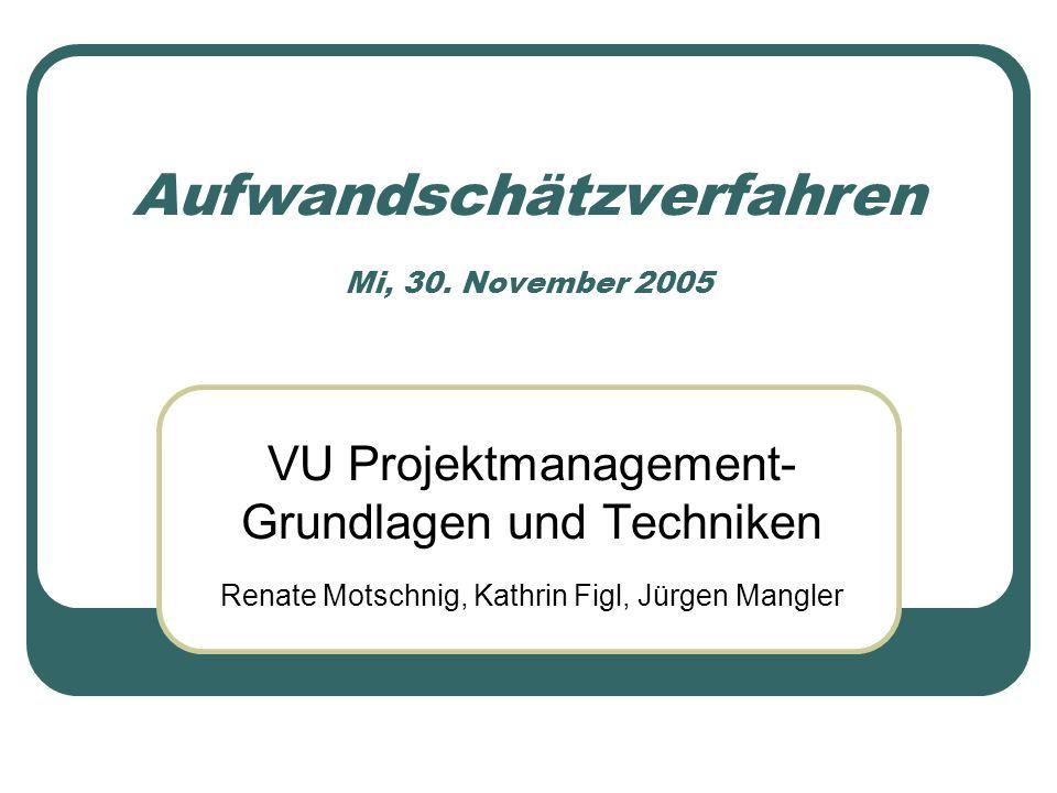 Aufwandschätzverfahren Mi, 30. November 2005 VU Projektmanagement- Grundlagen und Techniken Renate Motschnig, Kathrin Figl, Jürgen Mangler
