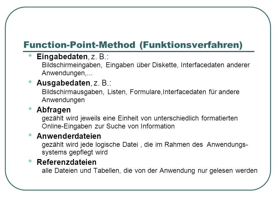 Function-Point-Method (Funktionsverfahren) Eingabedaten, z. B.: Bildschirmeingaben, Eingaben über Diskette, Interfacedaten anderer Anwendungen,... Aus