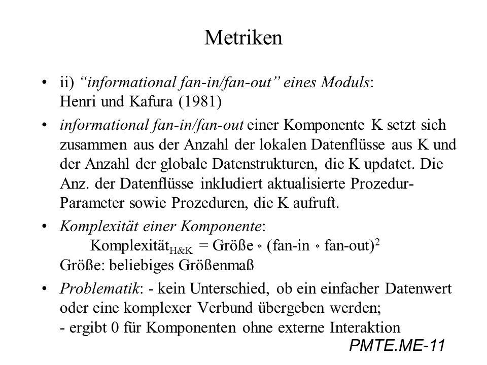 PMTE.ME-11 Metriken ii) informational fan-in/fan-out eines Moduls: Henri und Kafura (1981) informational fan-in/fan-out einer Komponente K setzt sich
