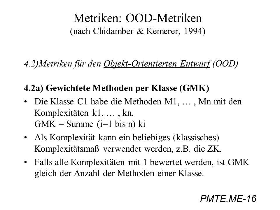 PMTE.ME-16 Metriken: OOD-Metriken (nach Chidamber & Kemerer, 1994) 4.2)Metriken für den Objekt-Orientierten Entwurf (OOD) 4.2a) Gewichtete Methoden pe