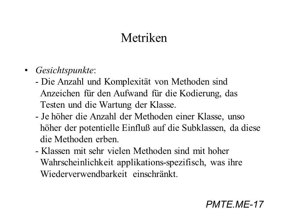 PMTE.ME-17 Metriken Gesichtspunkte: - Die Anzahl und Komplexität von Methoden sind Anzeichen für den Aufwand für die Kodierung, das Testen und die War