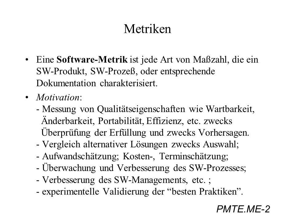 PMTE.ME-2 Metriken Eine Software-Metrik ist jede Art von Maßzahl, die ein SW-Produkt, SW-Prozeß, oder entsprechende Dokumentation charakterisiert. Mot