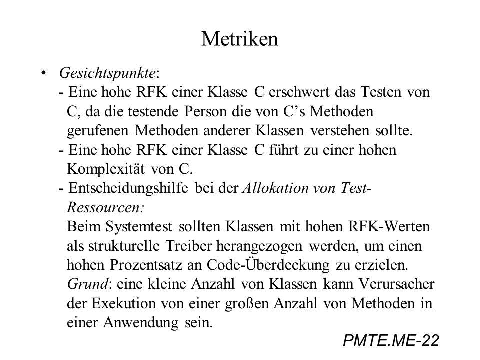 PMTE.ME-22 Metriken Gesichtspunkte: - Eine hohe RFK einer Klasse C erschwert das Testen von C, da die testende Person die von Cs Methoden gerufenen Me