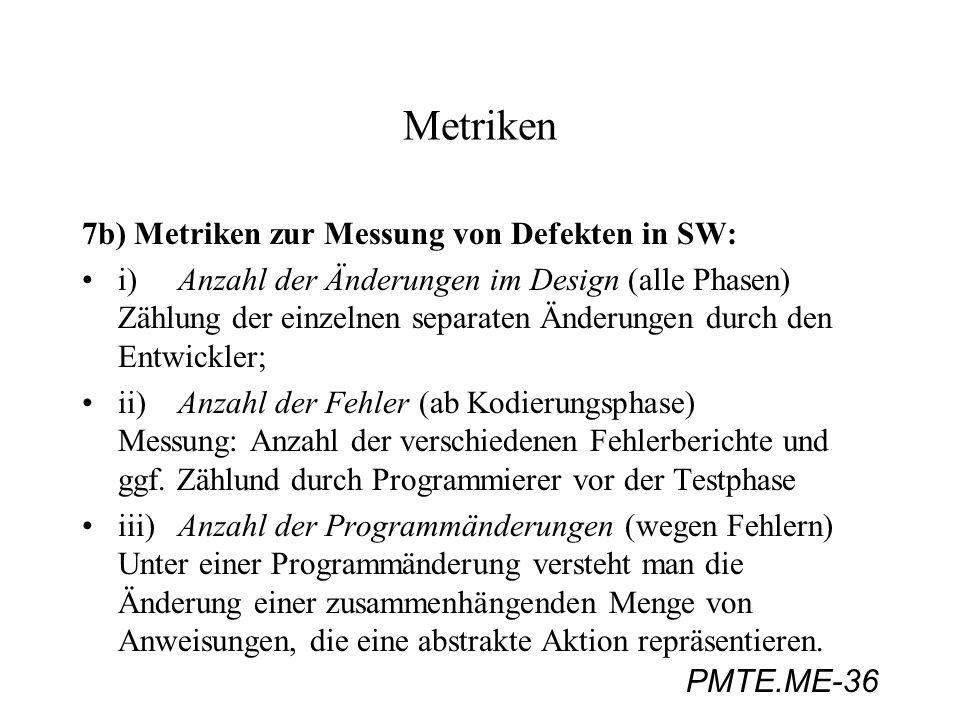 PMTE.ME-36 Metriken 7b) Metriken zur Messung von Defekten in SW: i)Anzahl der Änderungen im Design (alle Phasen) Zählung der einzelnen separaten Änder