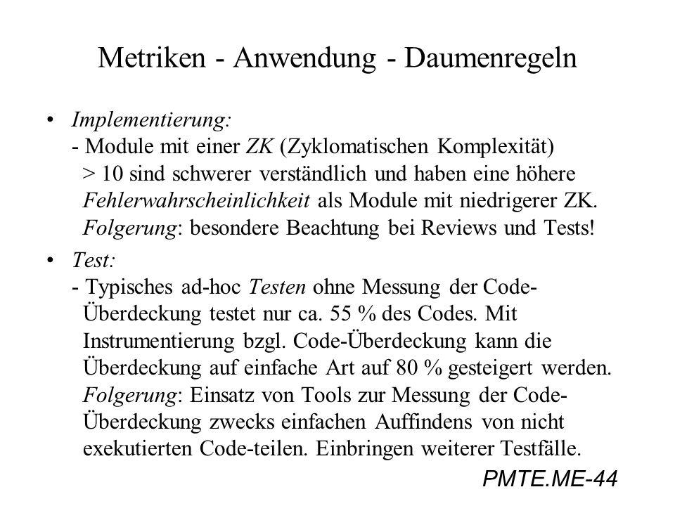 PMTE.ME-44 Metriken - Anwendung - Daumenregeln Implementierung: - Module mit einer ZK (Zyklomatischen Komplexität) > 10 sind schwerer verständlich und