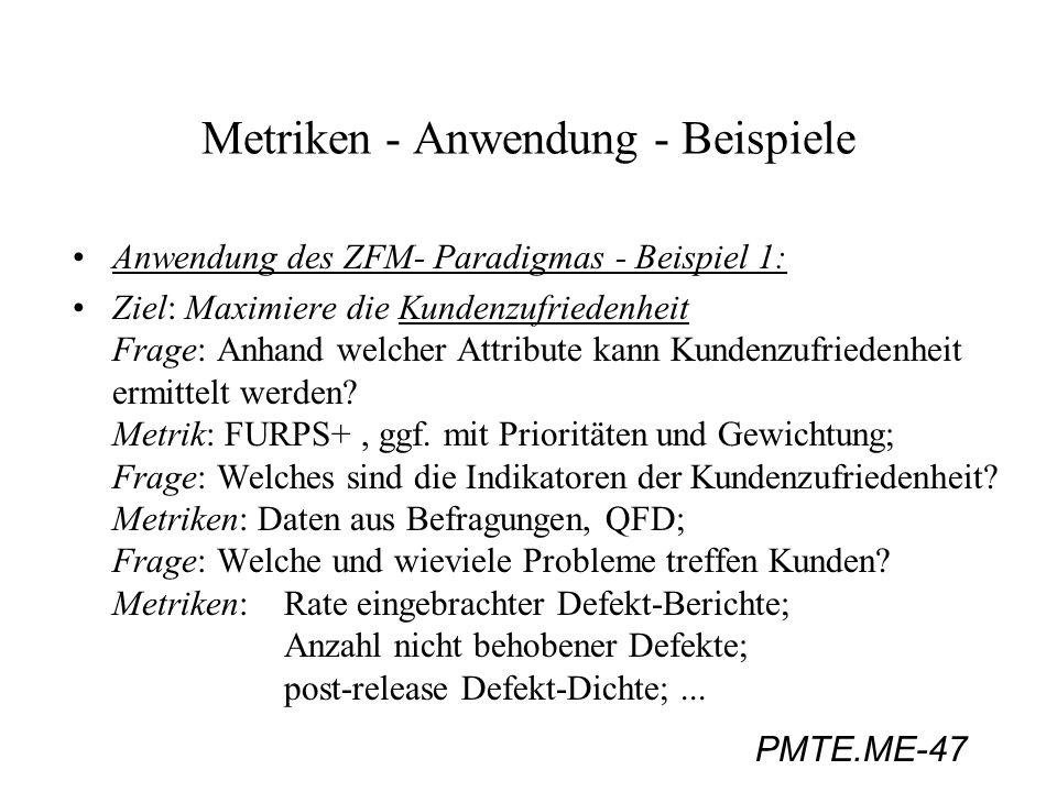 PMTE.ME-47 Metriken - Anwendung - Beispiele Anwendung des ZFM- Paradigmas - Beispiel 1: Ziel: Maximiere die Kundenzufriedenheit Frage: Anhand welcher