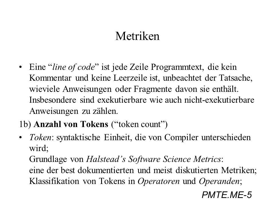 PMTE.ME-5 Metriken Eine line of code ist jede Zeile Programmtext, die kein Kommentar und keine Leerzeile ist, unbeachtet der Tatsache, wieviele Anweis