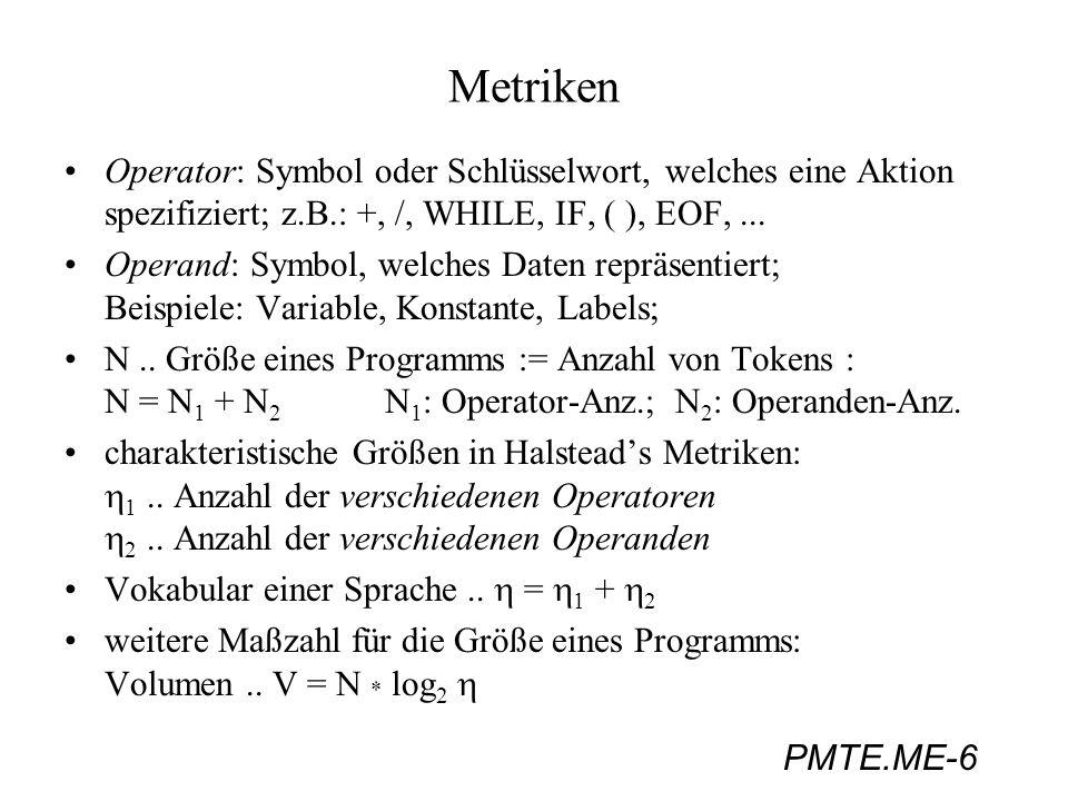PMTE.ME-7 Metriken (zu diskutierende) Hypothese: Die Länge eines Programms ist ausschließlich eine Funktion von 1 und 2 : N = 1 * log 2 1 + 2 * log 2 2 Vorsicht: keine eindeutigen Definitionen für i (in Analogie zu Problematik der Messung von S = Anz.