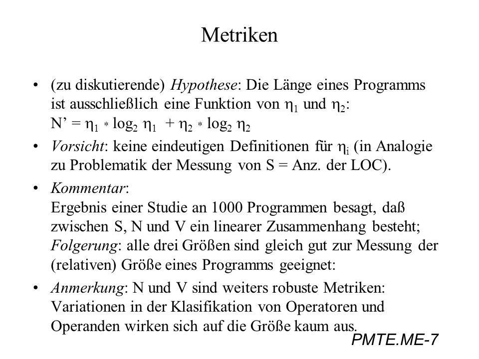 PMTE.ME-7 Metriken (zu diskutierende) Hypothese: Die Länge eines Programms ist ausschließlich eine Funktion von 1 und 2 : N = 1 * log 2 1 + 2 * log 2