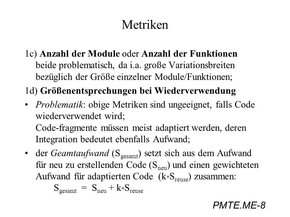 PMTE.ME-8 Metriken 1c) Anzahl der Module oder Anzahl der Funktionen beide problematisch, da i.a. große Variationsbreiten bezüglich der Größe einzelner