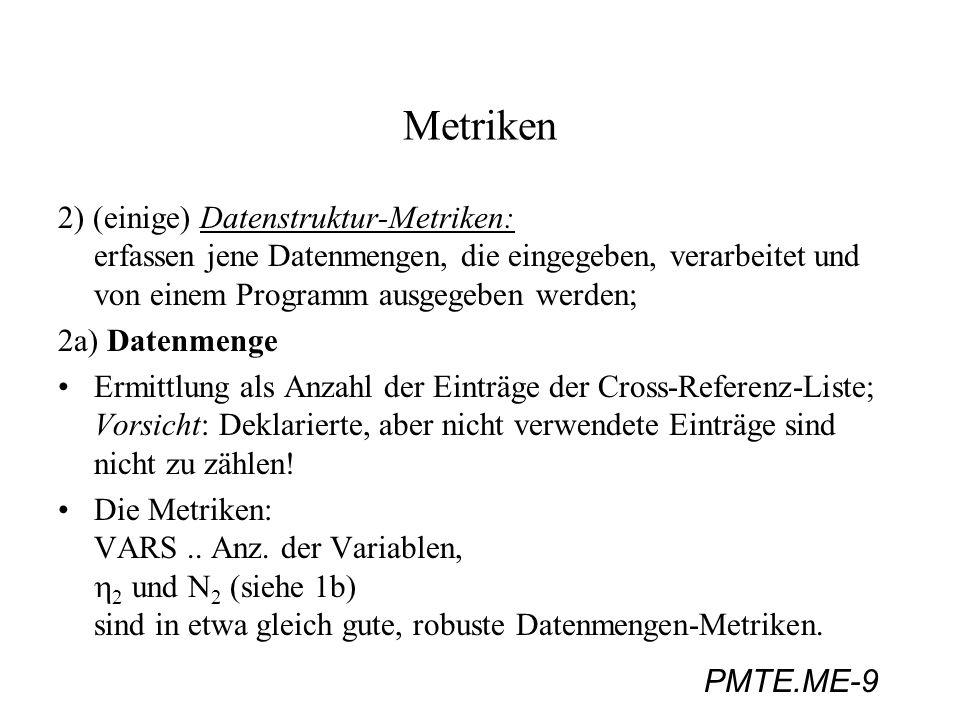 PMTE.ME-9 Metriken 2) (einige) Datenstruktur-Metriken: erfassen jene Datenmengen, die eingegeben, verarbeitet und von einem Programm ausgegeben werden