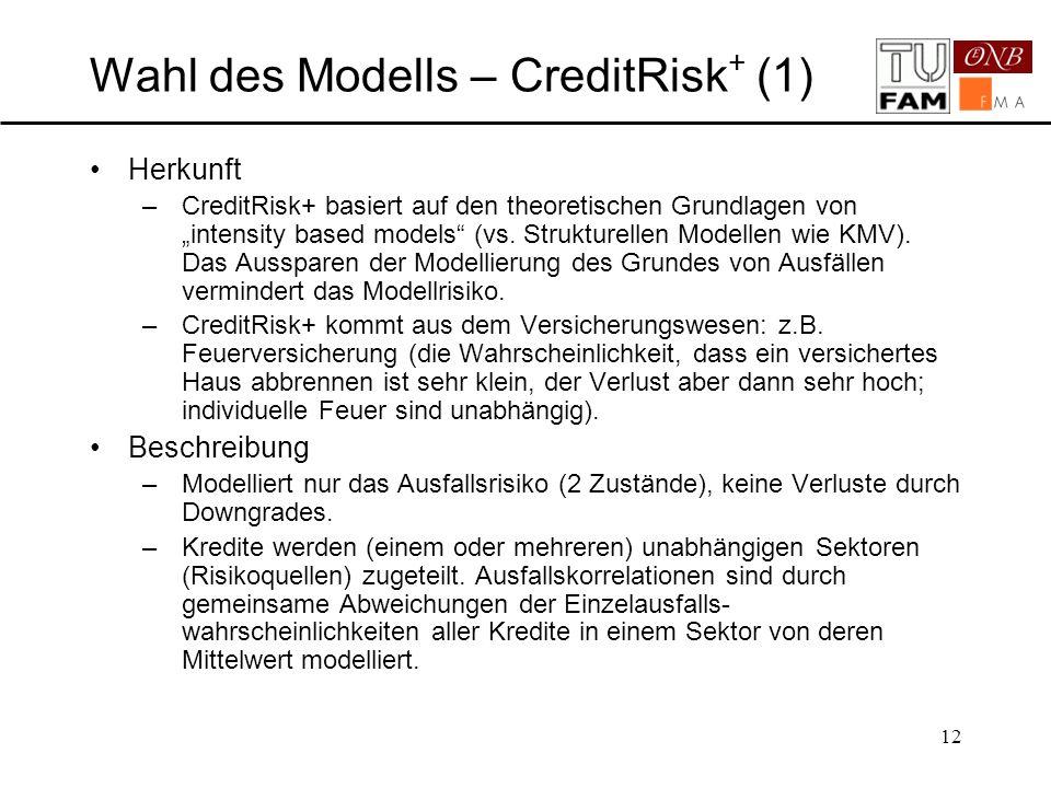 12 Wahl des Modells – CreditRisk + (1) Herkunft –CreditRisk+ basiert auf den theoretischen Grundlagen von intensity based models (vs. Strukturellen Mo