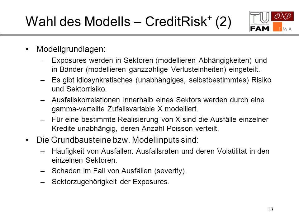 13 Wahl des Modells – CreditRisk + (2) Modellgrundlagen: –Exposures werden in Sektoren (modellieren Abhängigkeiten) und in Bänder (modellieren ganzzah