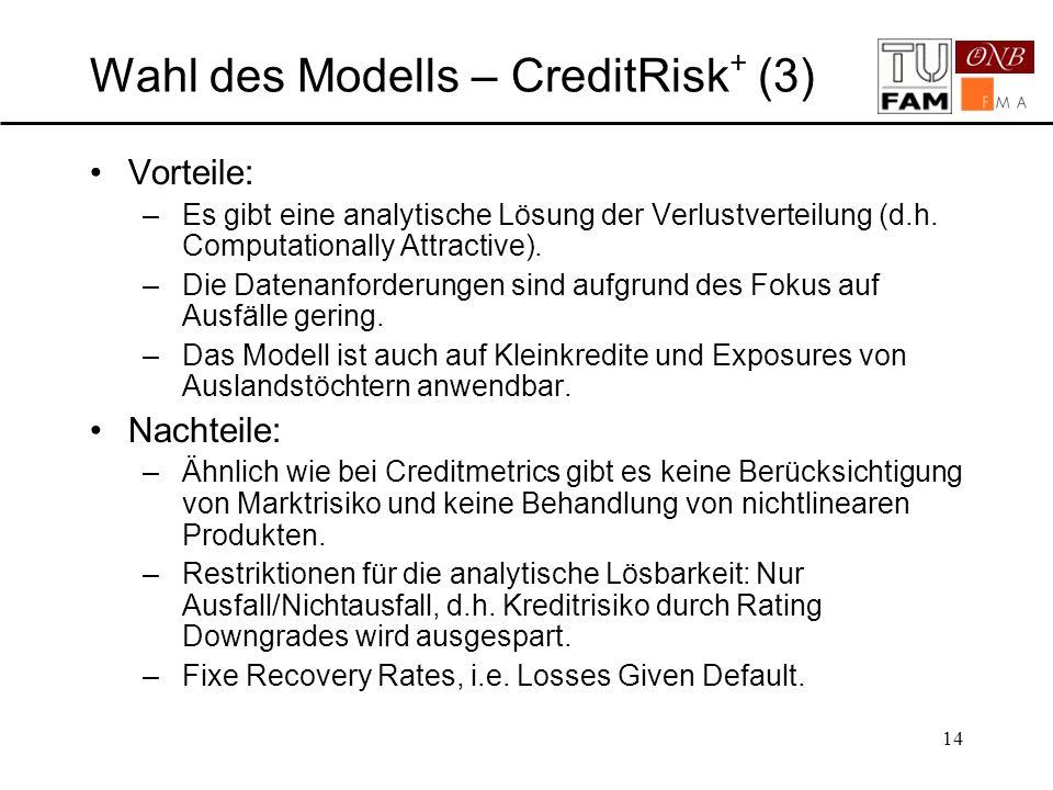 14 Wahl des Modells – CreditRisk + (3) Vorteile: –Es gibt eine analytische Lösung der Verlustverteilung (d.h. Computationally Attractive). –Die Datena