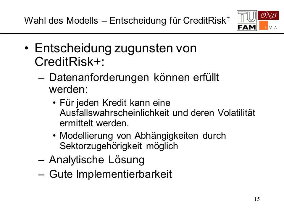 15 Wahl des Modells – Entscheidung für CreditRisk + Entscheidung zugunsten von CreditRisk+: –Datenanforderungen können erfüllt werden: Für jeden Kredi