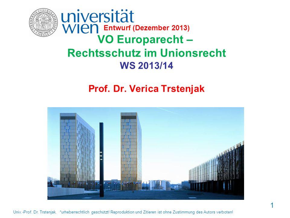1 Entwurf (Dezember 2013) VO Europarecht – Rechtsschutz im Unionsrecht WS 2013/14 Prof. Dr. Verica Trstenjak Univ.-Prof. Dr. Trstenjak. *urheberrechtl